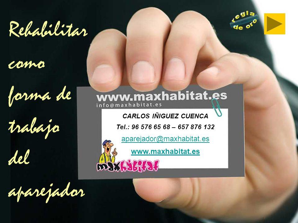 CARLOS IÑIGUEZ CUENCA Tel.: 96 576 65 68 – 657 876 132 aparejador@maxhabitat.es www.maxhabitat.es Rehabilitar como forma de trabajo del aparejador