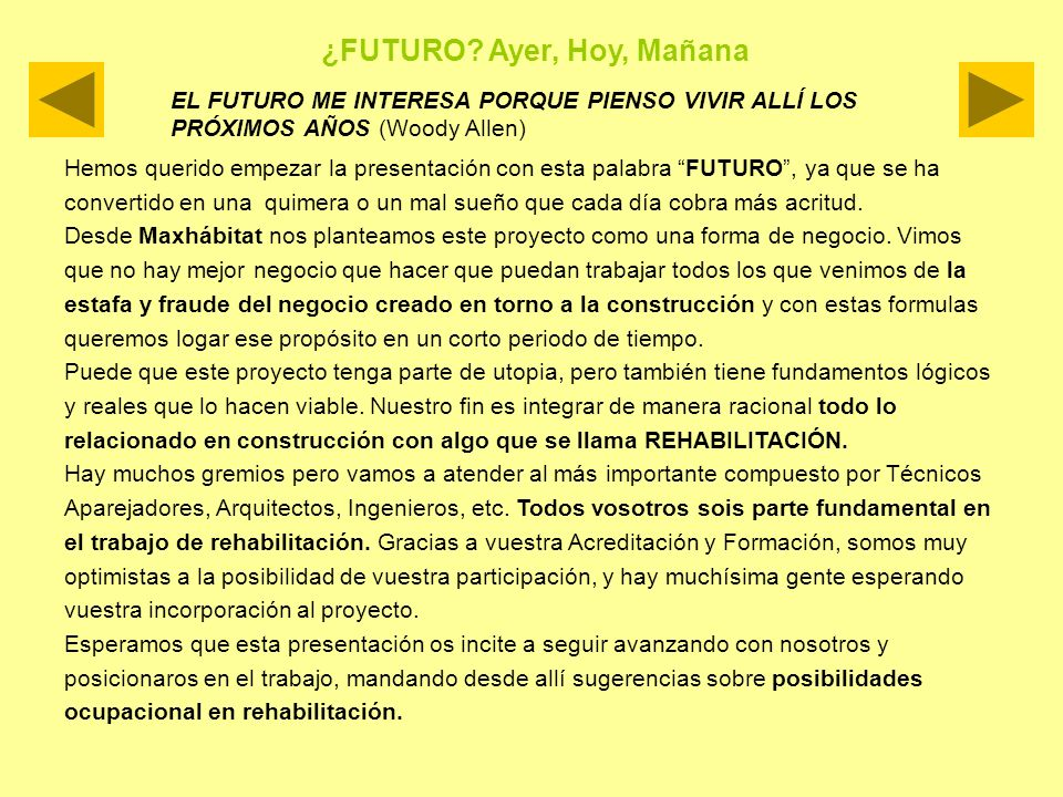 EL FUTURO ME INTERESA PORQUE PIENSO VIVIR ALLÍ LOS PRÓXIMOS AÑOS (Woody Allen) Hemos querido empezar la presentación con esta palabra FUTURO, ya que s