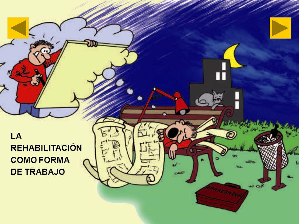 LA REHABILITACIÓN COMO FORMA DE TRABAJO