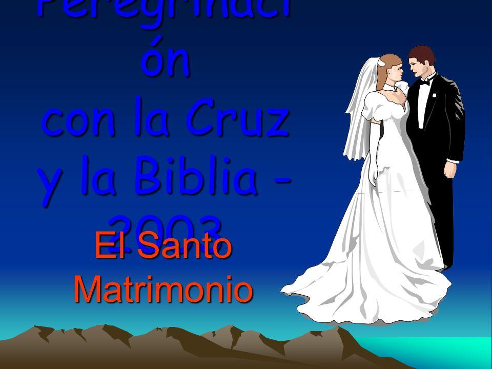 Peregrinaci ón con la Cruz y la Biblia - 2003 El Santo Matrimonio