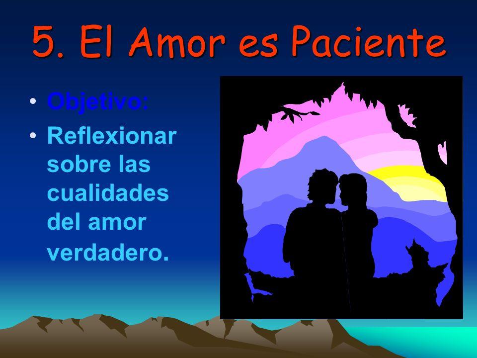 5.El Amor es Paciente Objetivo: Reflexionar sobre las cualidades del amor verdadero.
