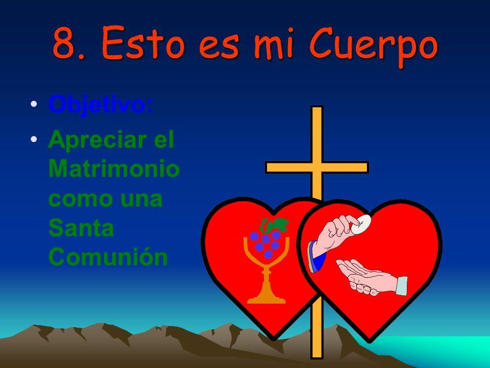 8.Esto es mi Cuerpo Objetivo: Apreciar el Matrimonio como una Santa Comunión