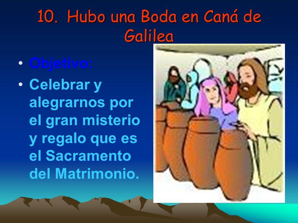 10.Hubo una Boda en Caná de Galilea Objetivo: Celebrar y alegrarnos por el gran misterio y regalo que es el Sacramento del Matrimonio.