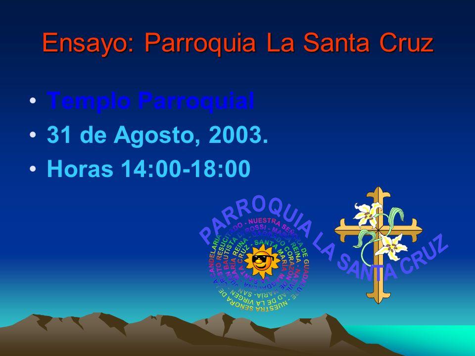 Ensayo: Parroquia La Santa Cruz Templo Parroquial 31 de Agosto, 2003. Horas 14:00-18:00