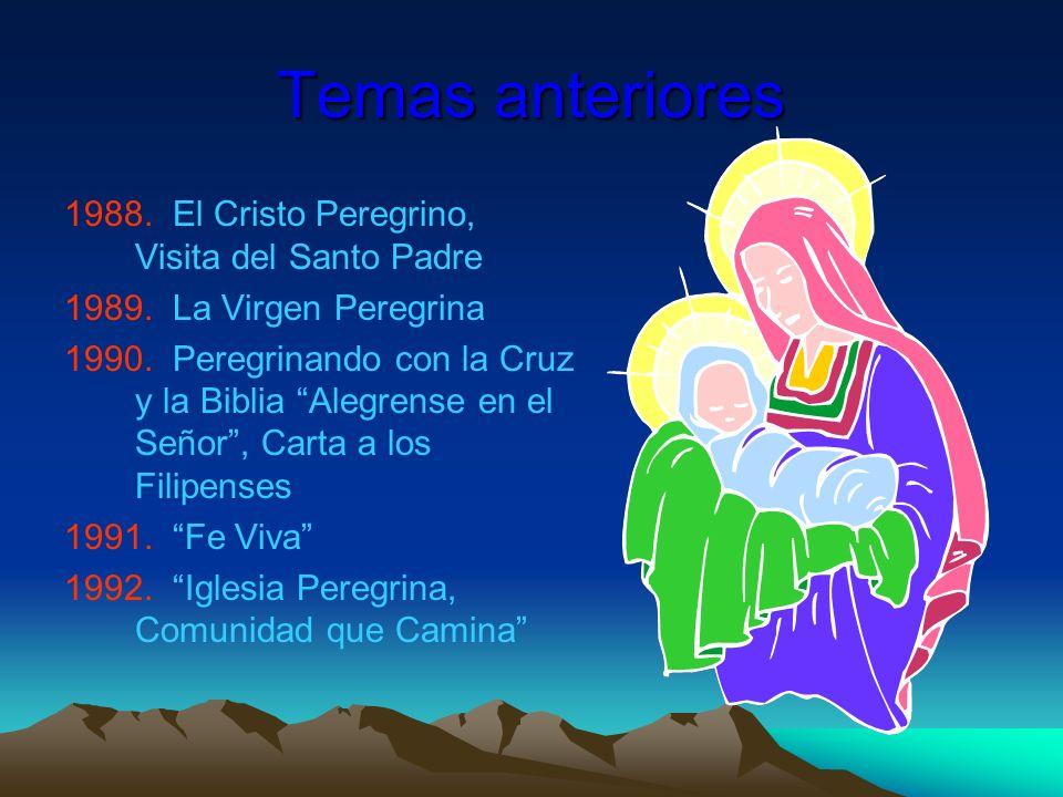 Temas anteriores 1988. El Cristo Peregrino, Visita del Santo Padre 1989. La Virgen Peregrina 1990. Peregrinando con la Cruz y la Biblia Alegrense en e