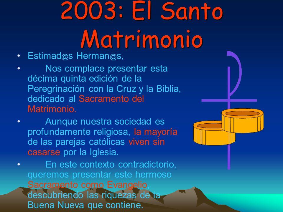2003: El Santo Matrimonio Jesús dijo, Si quieres ser mi discípulo, toma tu cruz cada día y sigue me (Lc 9,23), pero también Mi yugo es llevadero y mi carga liviana (Mt 11,30).