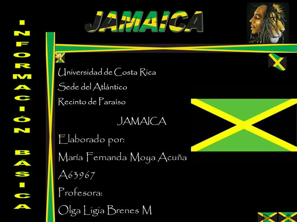 Universidad de Costa Rica Sede del Atlántico Recinto de Paraíso JAMAICA Elaborado por: María Fernanda Moya Acuña A63967 Profesora: Olga Ligia Brenes M