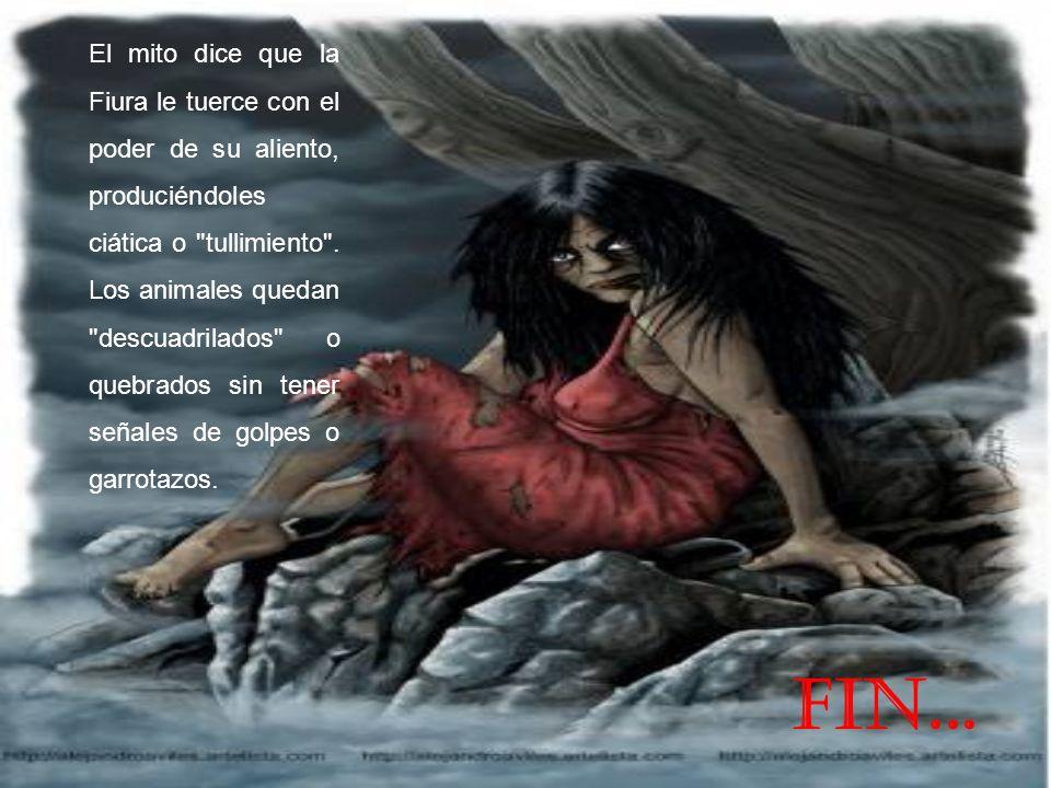 El mito dice que la Fiura le tuerce con el poder de su aliento, produciéndoles ciática o