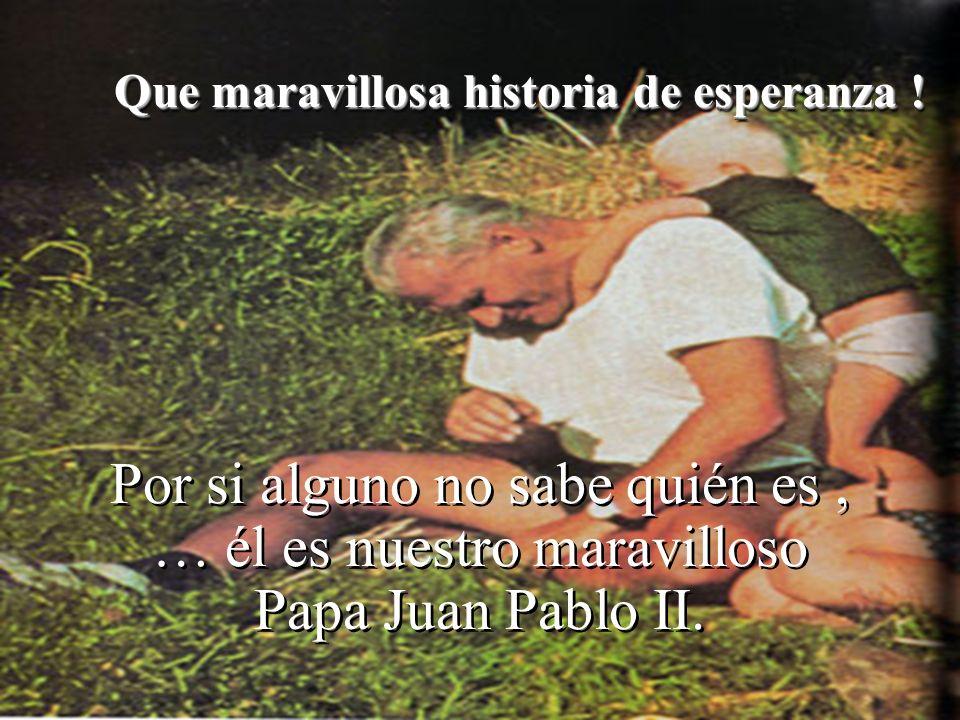 Por si alguno no sabe quién es, … él es nuestro maravilloso Papa Juan Pablo II.