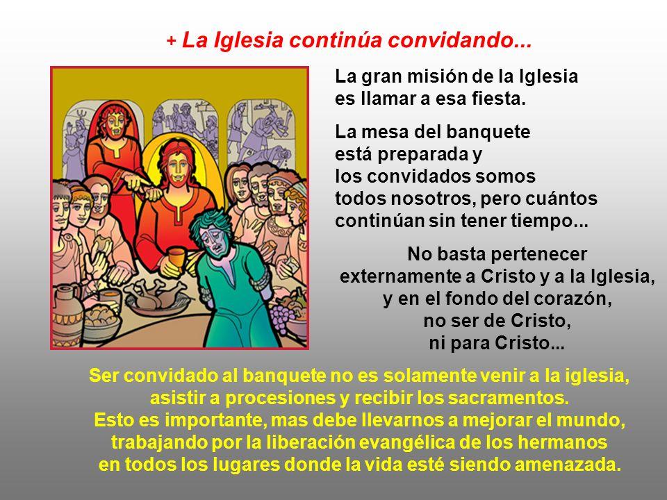 + Cristo nos convida también al Banquete de la Eucaristía... - ¿Aceptamos, con alegría, esa invitación o encontramos innumerables disculpas para no as