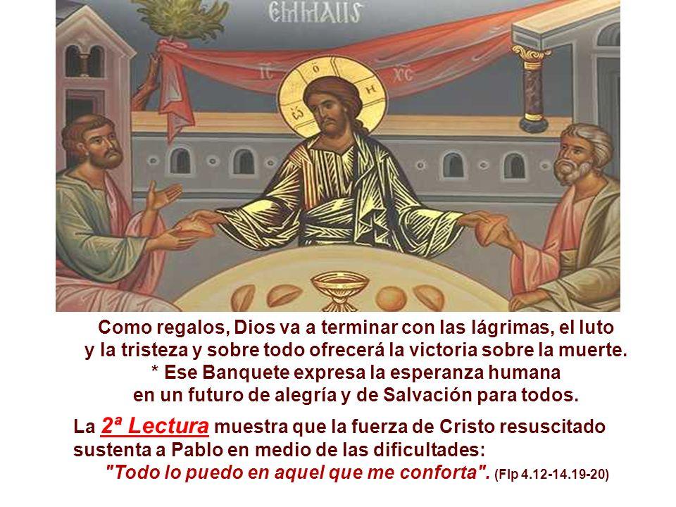 En la 1ª lectura, tenemos una visión profética de Isaías, en que nos habla de un banquete preparado por Dios para todos los pueblos. (Is 25, 6-10a) Pa
