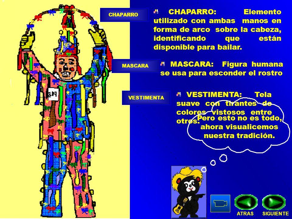 MASCARA: Figura humana se usa para esconder el rostro CHAPARRO: Elemento utilizado con ambas manos en forma de arco sobre la cabeza, identificando que