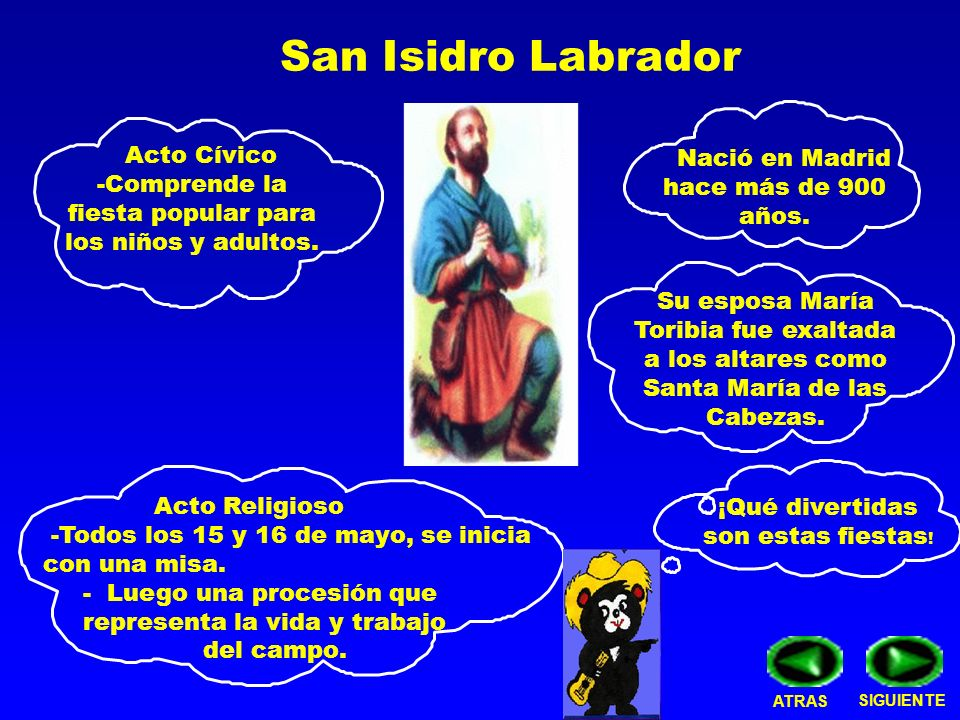 San Isidro Labrador ¡Qué divertidas son estas fiestas ! Acto Religioso -Todos los 15 y 16 de mayo, se inicia con una misa. - Luego una procesión que r