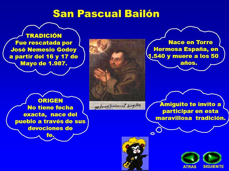 San Pascual Bailón. Nace en Torre Hermosa España, en 1.540 y muere a los 50 años.