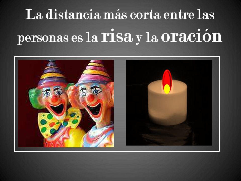 La distancia más corta entre las personas es la risa y la oración