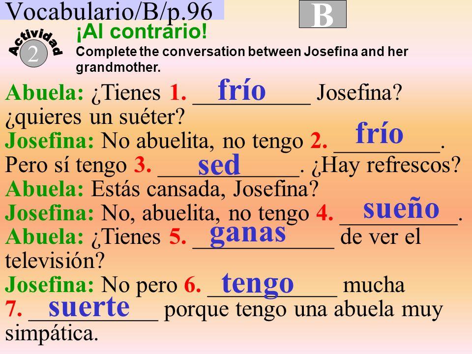 Vocabulario/B/p.96 B 2 Abuela: ¿Tienes 1.__________ Josefina.