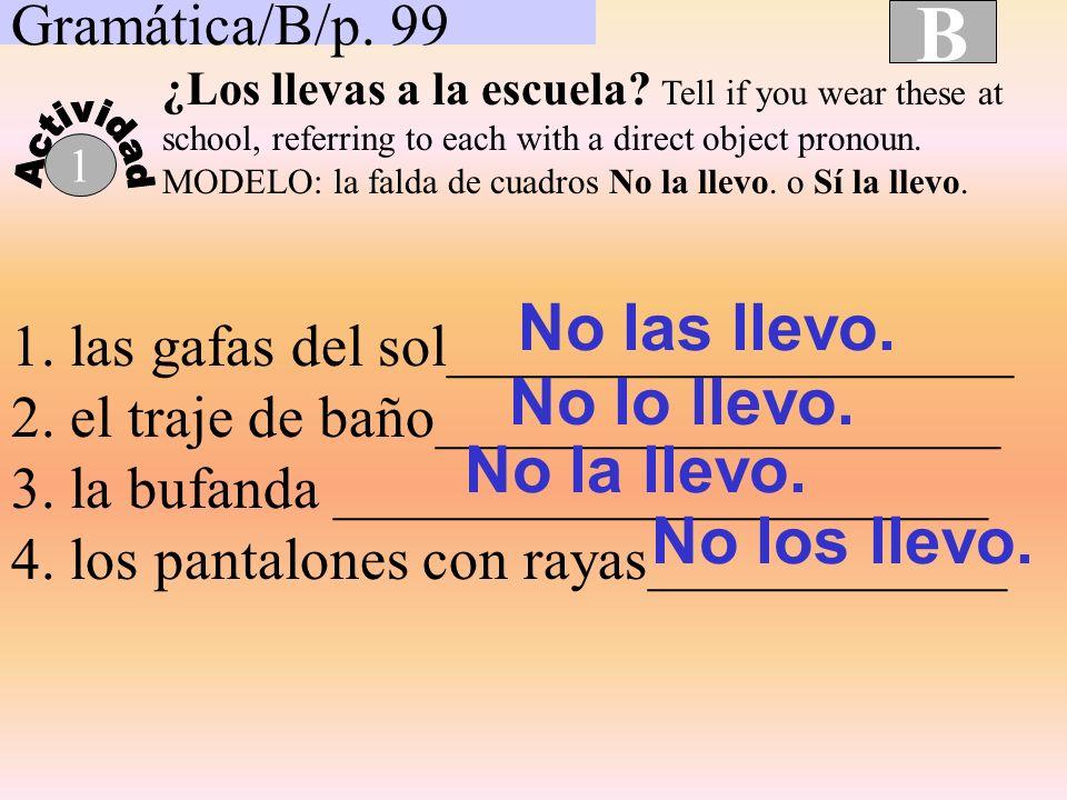Gramática/B/p.99 B 1 ¿Los llevas a la escuela.