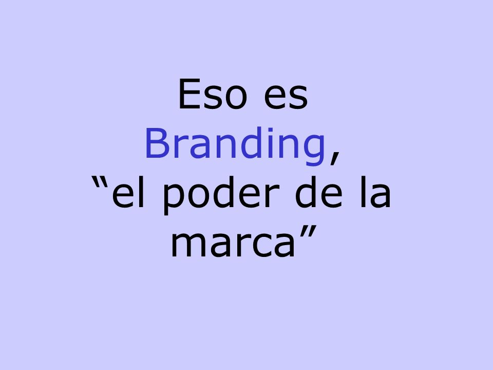 Eso es Branding, el poder de la marca