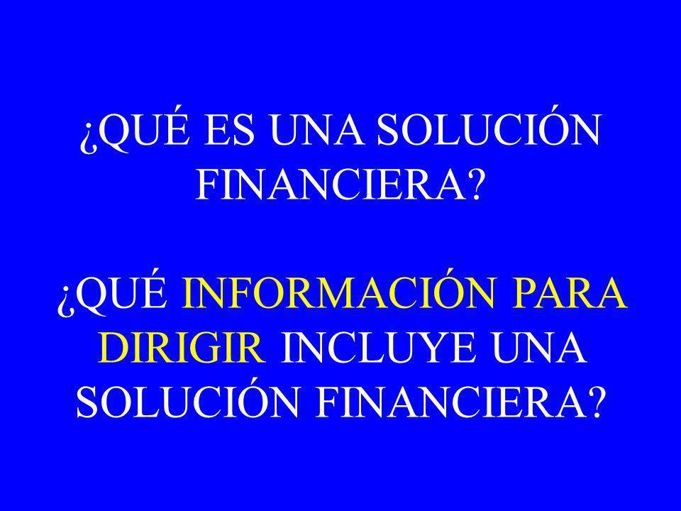 ¿QUÉ ES UNA SOLUCIÓN FINANCIERA ¿QUÉ INFORMACIÓN PARA DIRIGIR INCLUYE UNA SOLUCIÓN FINANCIERA