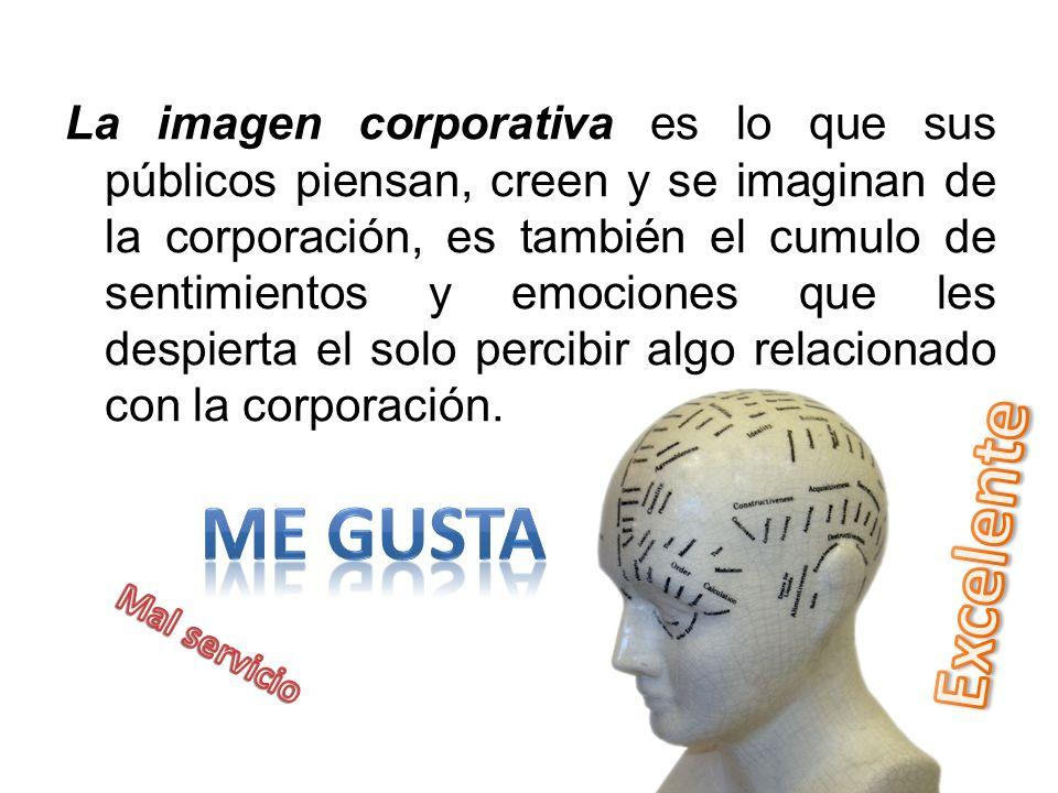 La imagen corporativa es lo que sus públicos piensan, creen y se imaginan de la corporación, es también el cumulo de sentimientos y emociones que les despierta el solo percibir algo relacionado con la corporación.