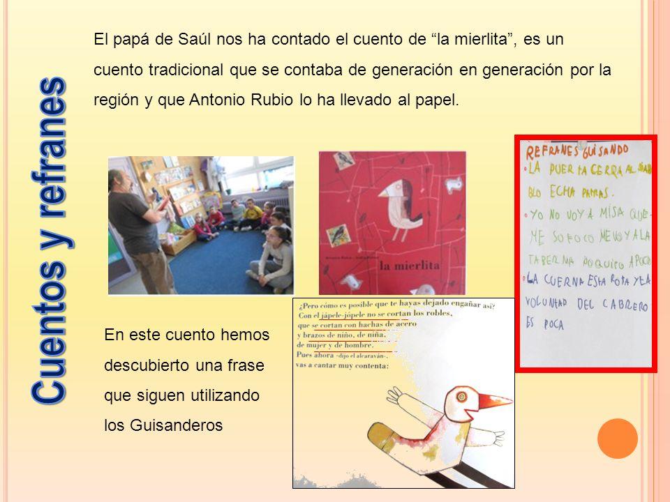 El papá de Saúl nos ha contado el cuento de la mierlita, es un cuento tradicional que se contaba de generación en generación por la región y que Antonio Rubio lo ha llevado al papel.