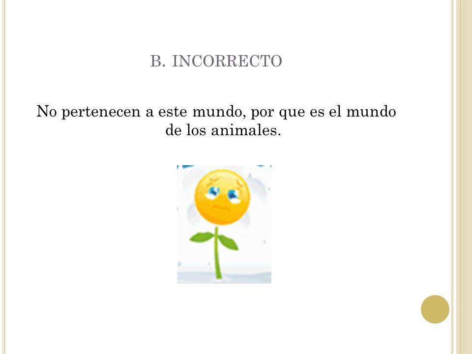 A. CORRECTO Las plantas pertenecen al mundo vegetal.