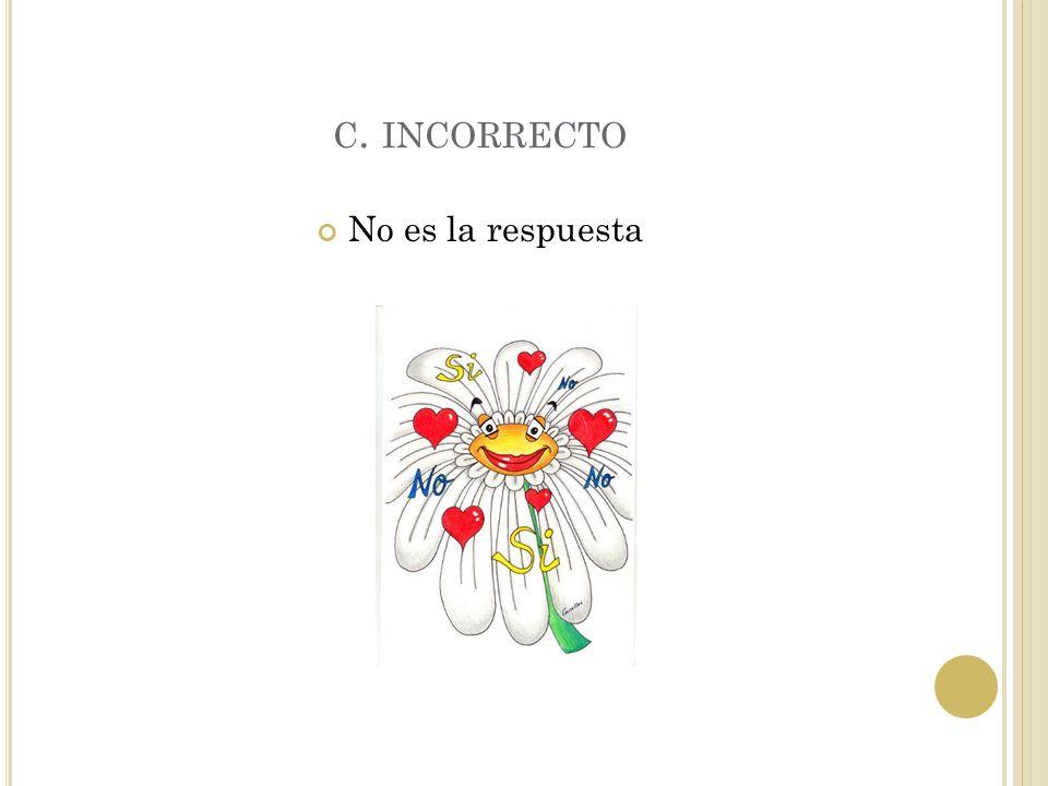 B. CORRECTO Las flores son quienes producen los frutos.