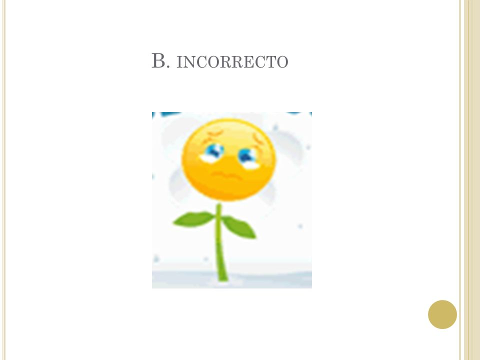A. CORRECTO De las flores salen los frutos.
