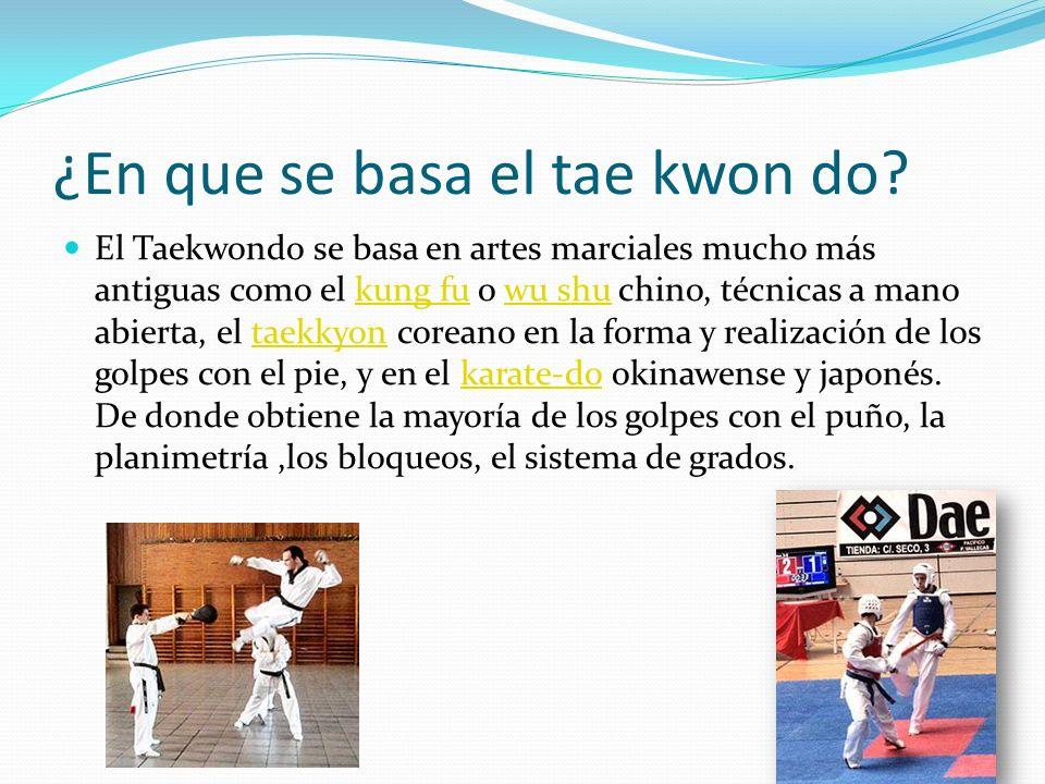¿En que se basa el tae kwon do? El Taekwondo se basa en artes marciales mucho más antiguas como el kung fu o wu shu chino, técnicas a mano abierta, el