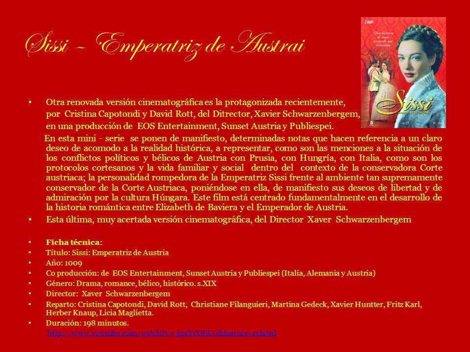 Sissi – Emperatriz de Austrai Otra renovada versión cinematográfica es la protagonizada recientemente, por Cristina Capotondi y David Rott, del Ditrec