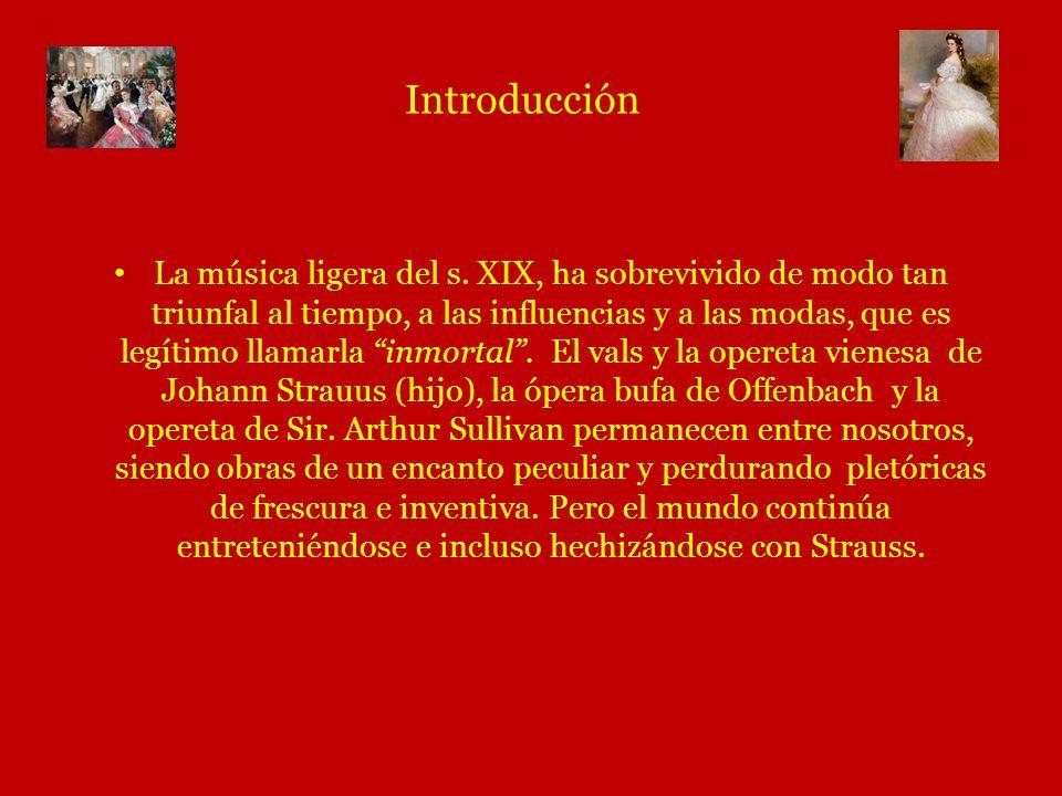 Introducción La música ligera del s. XIX, ha sobrevivido de modo tan triunfal al tiempo, a las influencias y a las modas, que es legítimo llamarla inm