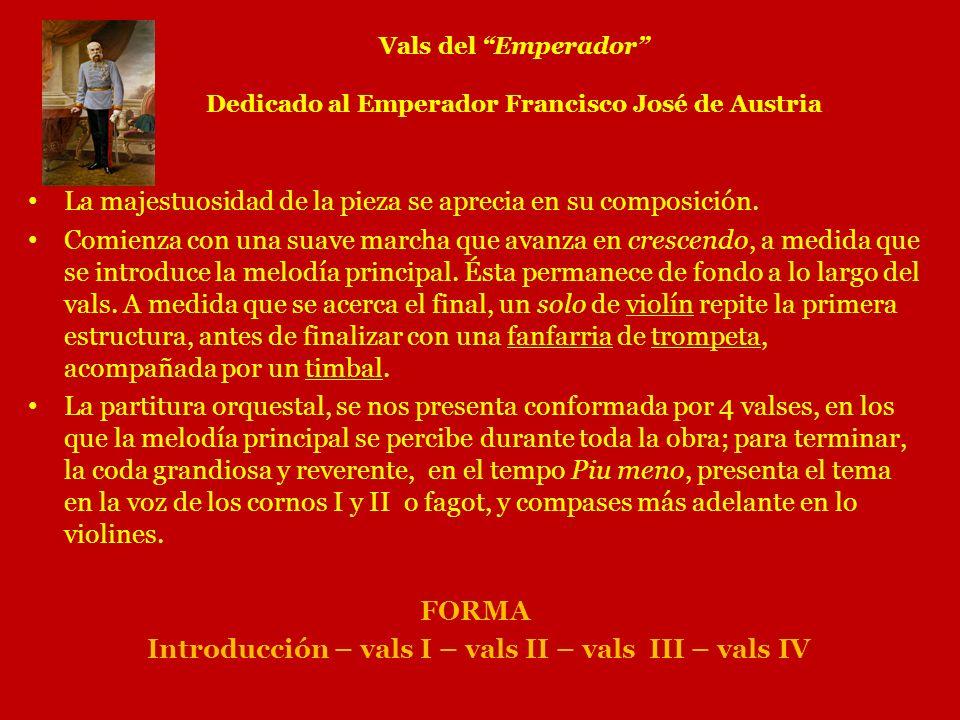 Vals del Emperador Dedicado al Emperador Francisco José de Austria La majestuosidad de la pieza se aprecia en su composición. Comienza con una suave m