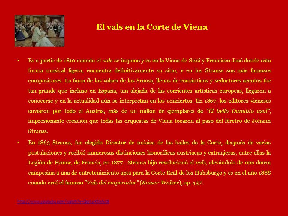 El vals en la Corte de Viena Es a partir de 1810 cuando el vals se impone y es en la Viena de Sissí y Francisco José donde esta forma musical ligera,