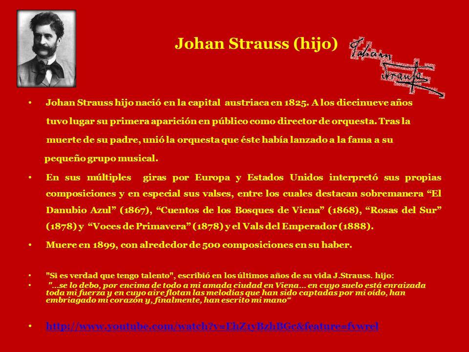 Johan Strauss (hijo) Johan Strauss hijo nació en la capital austriaca en 1825. A los diecinueve años tuvo lugar su primera aparición en público como d