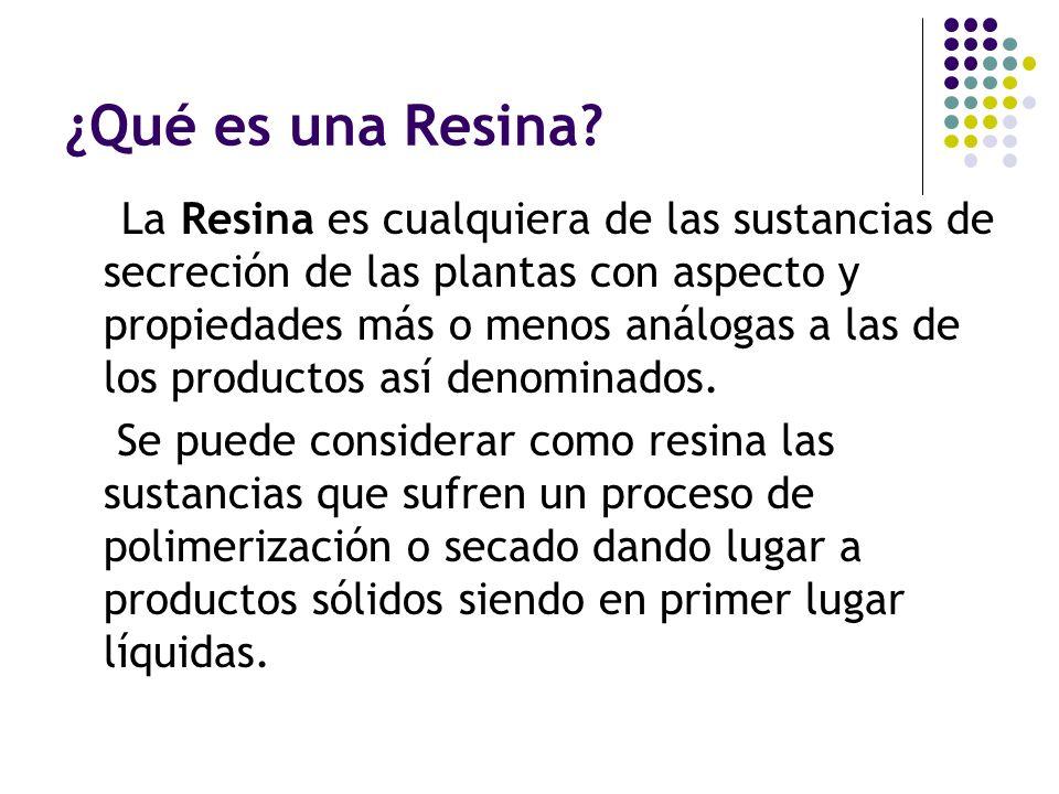 ¿Qué es una Resina? La Resina es cualquiera de las sustancias de secreción de las plantas con aspecto y propiedades más o menos análogas a las de los