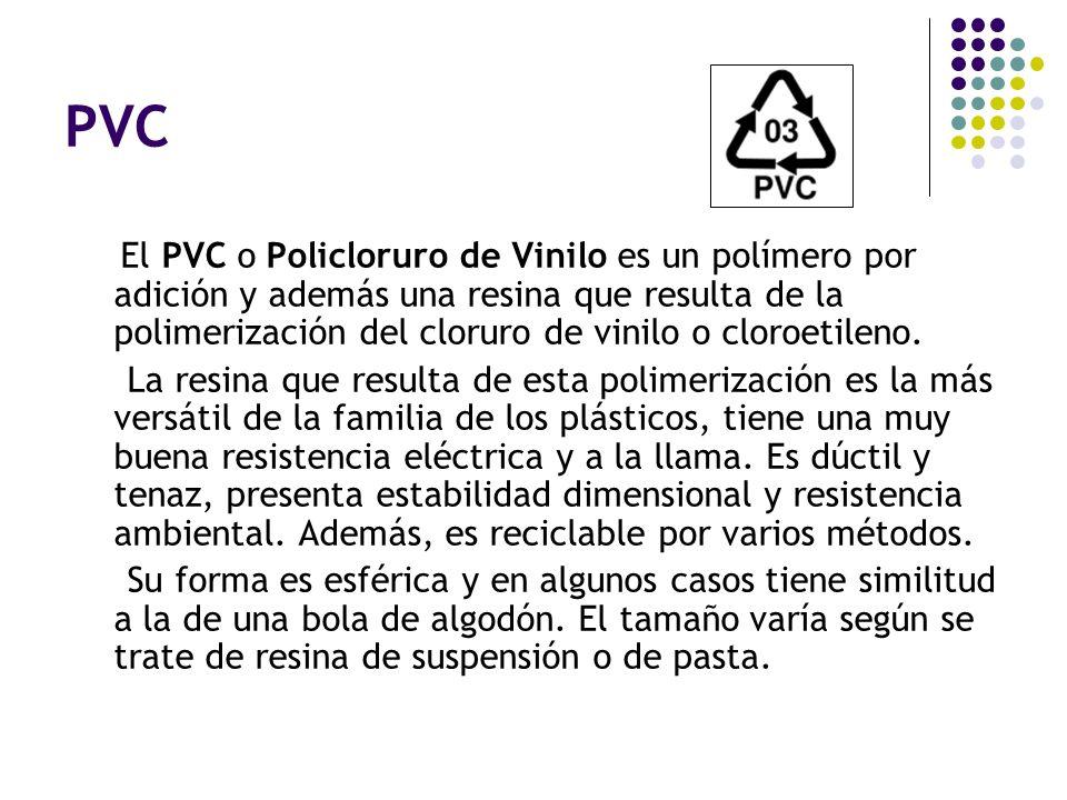 PVC El PVC o Policloruro de Vinilo es un polímero por adición y además una resina que resulta de la polimerización del cloruro de vinilo o cloroetilen