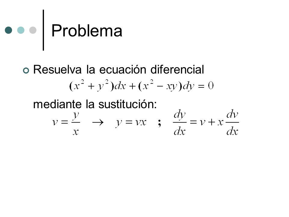 Problema Resuelva la ecuación diferencial mediante la sustitución: