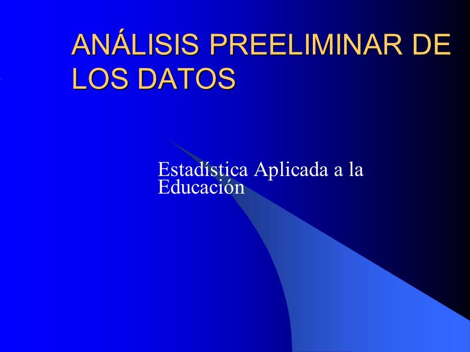 ANÁLISIS PREELIMINAR DE LOS DATOS Estadística Aplicada a la Educación