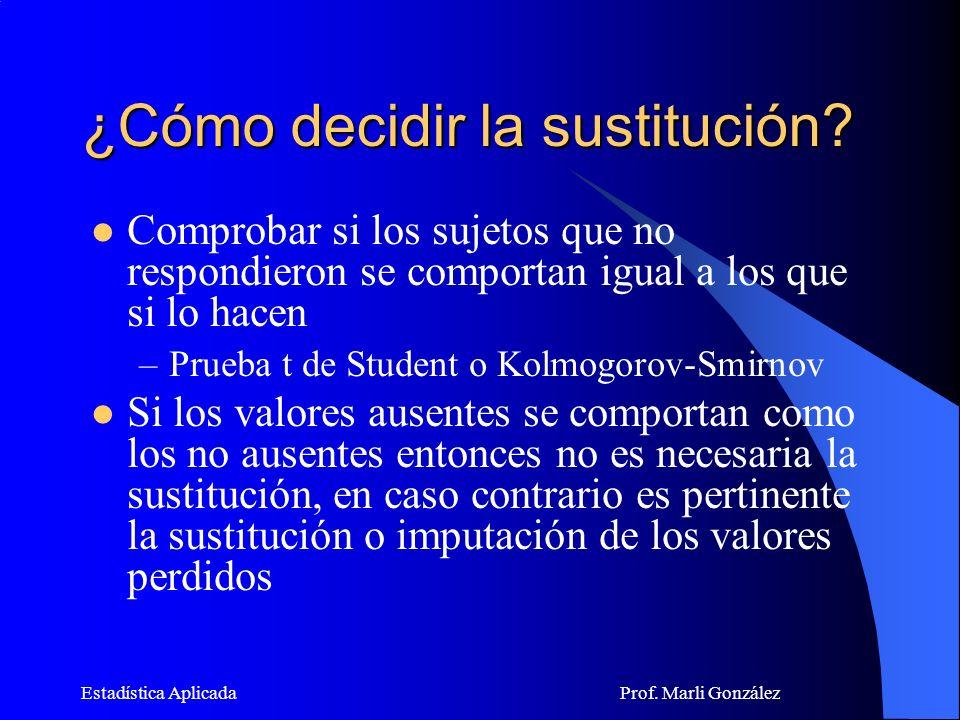 Estadística Aplicada Prof.Marli González ¿Cómo decidir la sustitución.