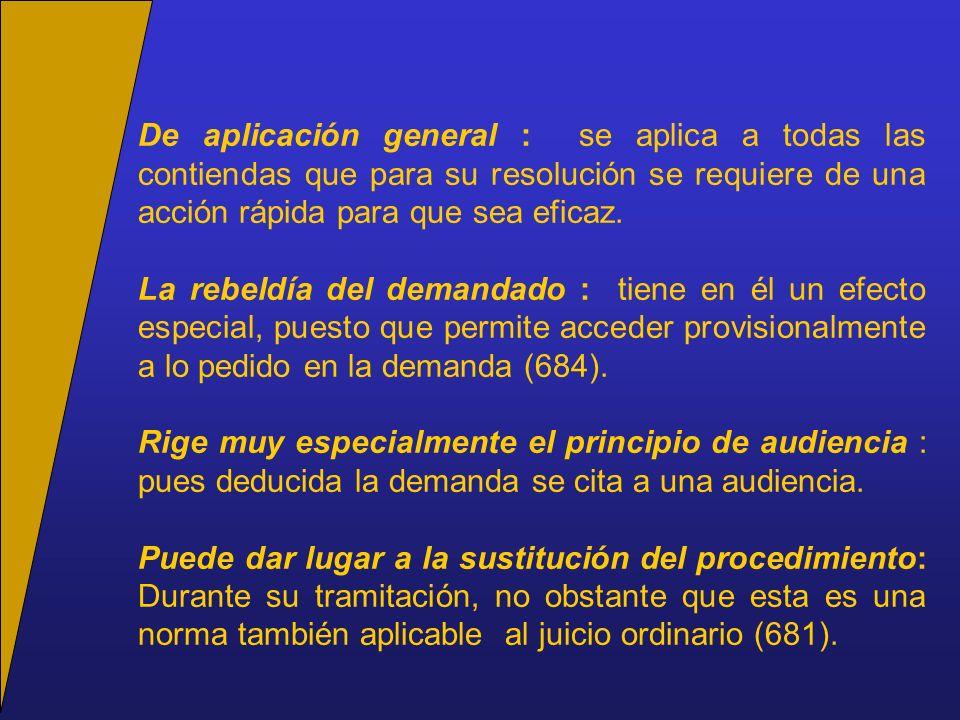 De aplicación general : se aplica a todas las contiendas que para su resolución se requiere de una acción rápida para que sea eficaz.