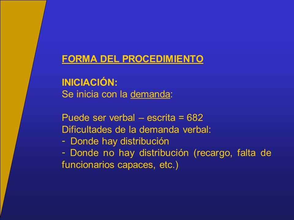 INICIACIÓN: Se inicia con la demanda: Puede ser verbal – escrita = 682 Dificultades de la demanda verbal: - Donde hay distribución - Donde no hay distribución (recargo, falta de funcionarios capaces, etc.)