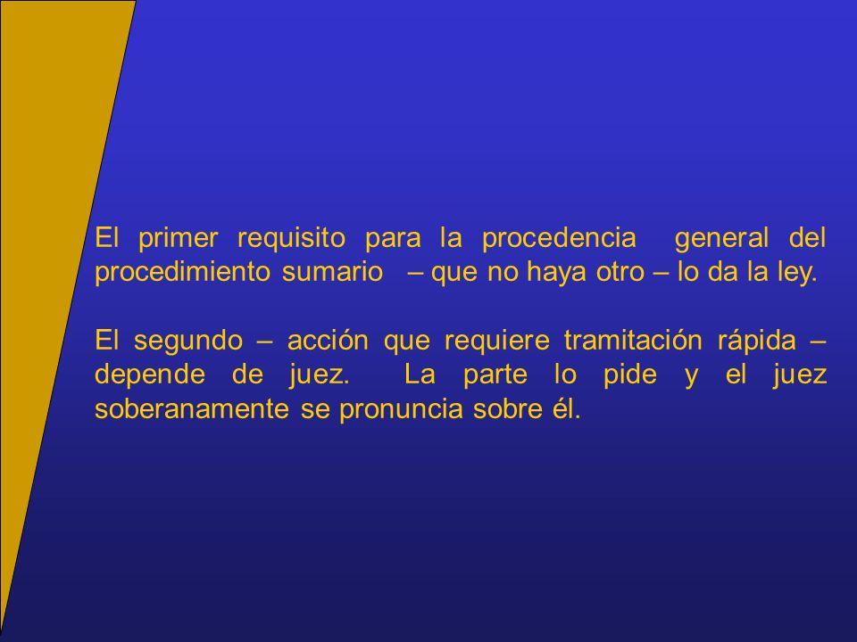 El primer requisito para la procedencia general del procedimiento sumario – que no haya otro – lo da la ley.