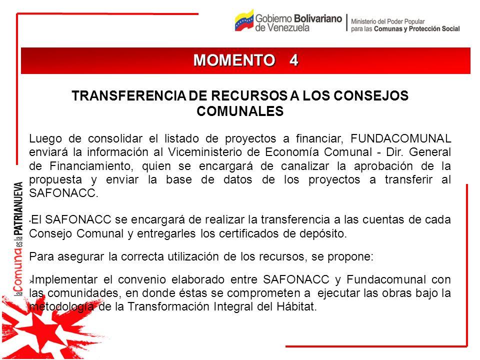 JUSTIFICACIÓN MOMENTO 4 TRANSFERENCIA DE RECURSOS A LOS CONSEJOS COMUNALES Luego de consolidar el listado de proyectos a financiar, FUNDACOMUNAL envia