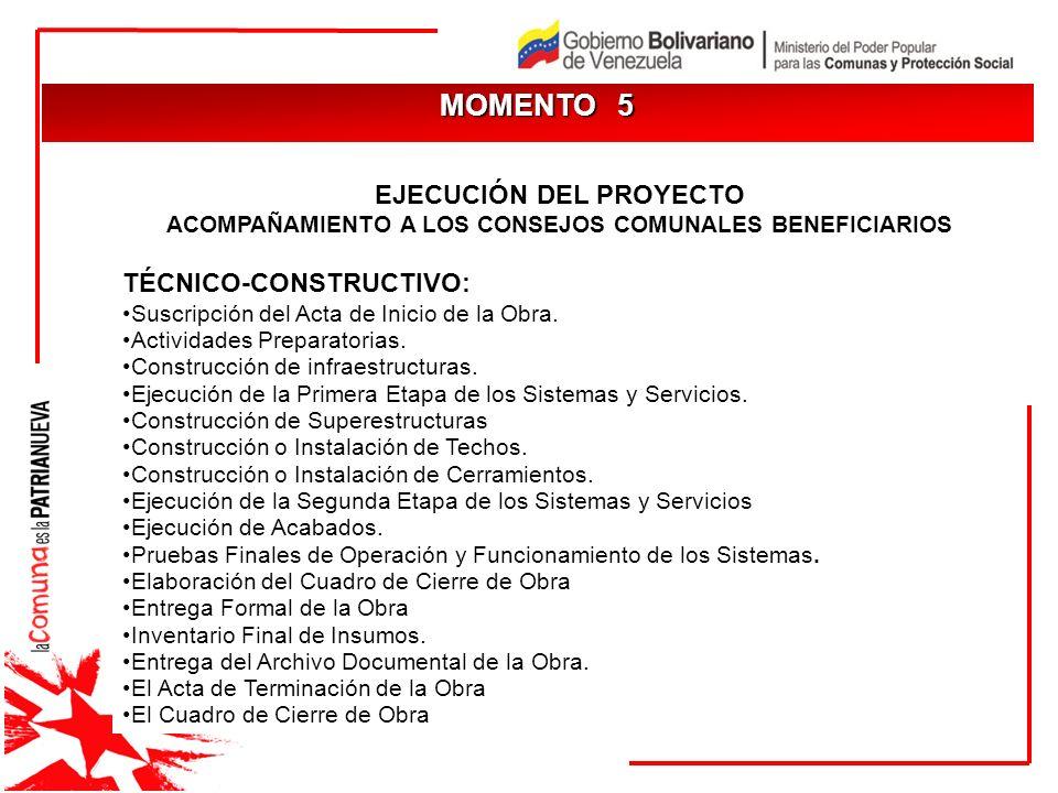 MOMENTO 5 EJECUCIÓN DEL PROYECTO ACOMPAÑAMIENTO A LOS CONSEJOS COMUNALES BENEFICIARIOS TÉCNICO-CONSTRUCTIVO: Suscripción del Acta de Inicio de la Obra