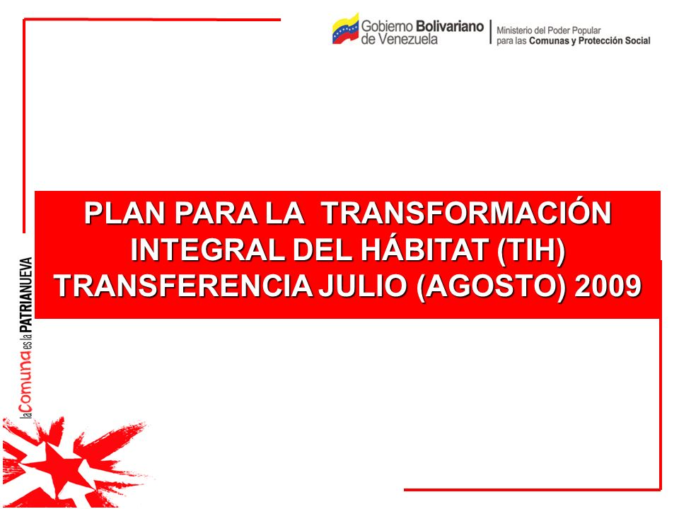 PLAN PARA LA TRANSFORMACIÓN INTEGRAL DEL HÁBITAT (TIH) TRANSFERENCIA JULIO (AGOSTO) 2009