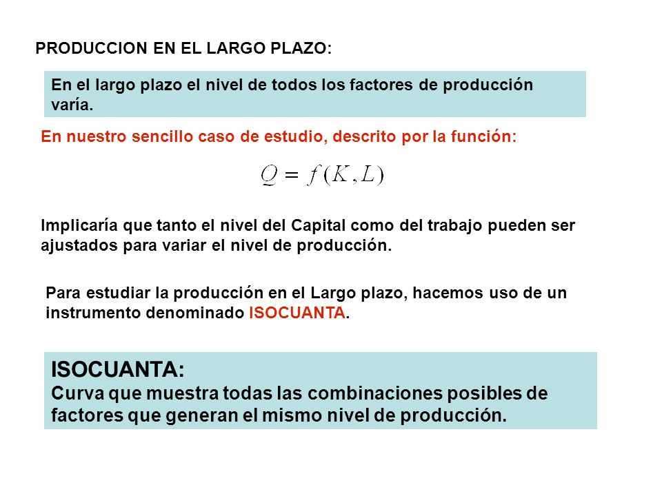 PRODUCCION EN EL LARGO PLAZO: En el largo plazo el nivel de todos los factores de producción varía. En nuestro sencillo caso de estudio, descrito por