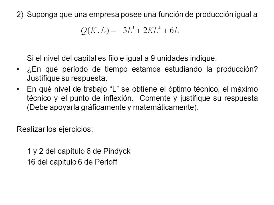 2)Suponga que una empresa posee una función de producción igual a Si el nivel del capital es fijo e igual a 9 unidades indique: ¿En qué período de tie