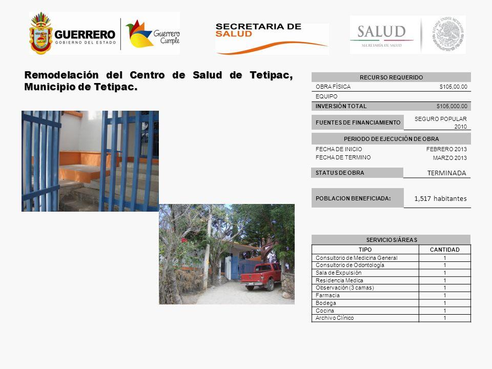 STATUS DE OBRA TERMINADA Remodelación del Centro de Salud de Tetipac, Municipio de Tetipac. POBLACION BENEFICIADA: 1,517 habitantes RECURSO REQUERIDO