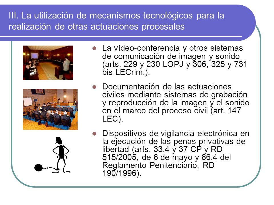 III. La utilización de mecanismos tecnológicos para la realización de otras actuaciones procesales La vídeo-conferencia y otros sistemas de comunicaci