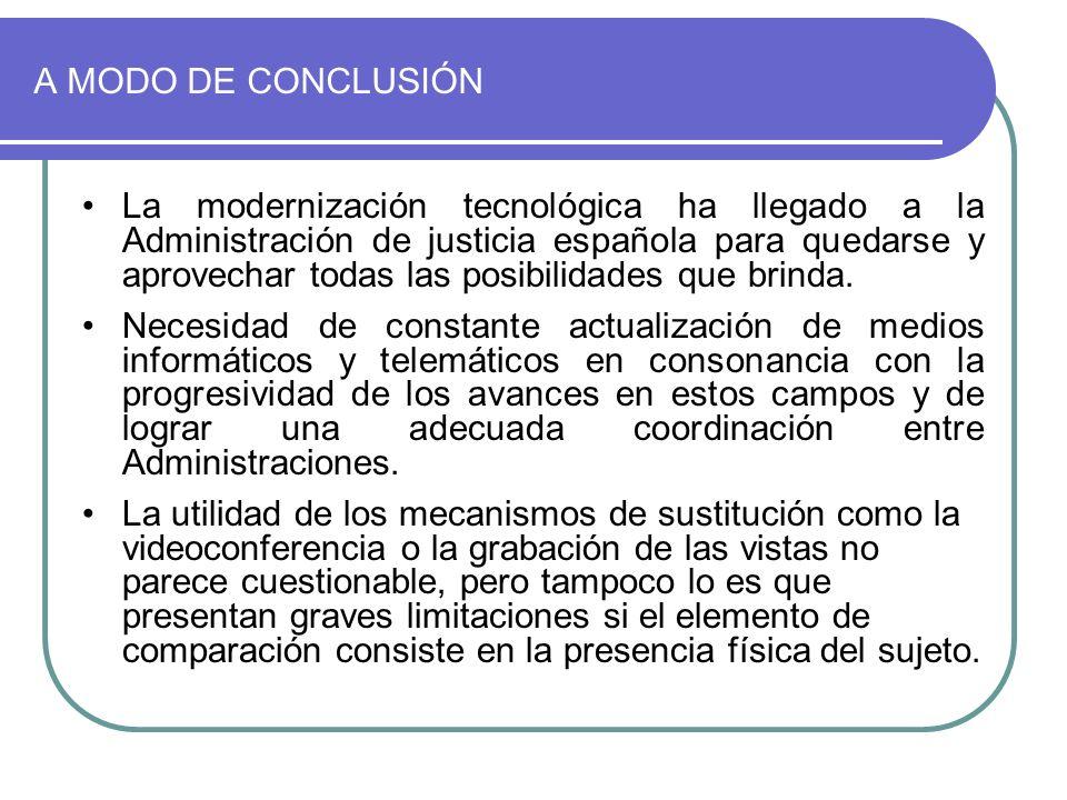A MODO DE CONCLUSIÓN La modernización tecnológica ha llegado a la Administración de justicia española para quedarse y aprovechar todas las posibilidad